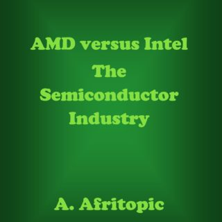 AMD versus Intel. The Semiconductor Industry