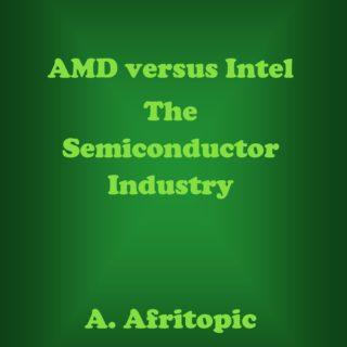 AMD versus Intel. The Semiconductor Industry
